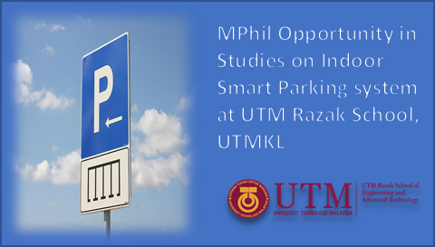 MPhil Opportunity in Studies on Indoor Smart Parking system at UTM Razak School, UTMKL